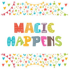 Magic happens. Inspirational motivational quote. Simple trendy d