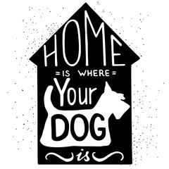 Typography poster. Home is where your dog is lettering