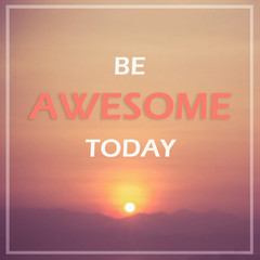 Inspirational quote : Be awesome today