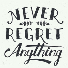 Never regret anything. Motivational hand-lettering t-shirt or poster design