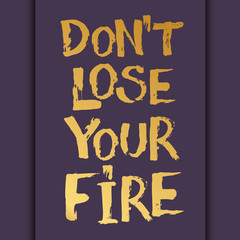 Vector hand brush lettered inspirational typography poster - Don't Lose Your Fire Card