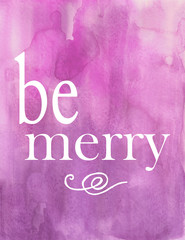 Pink Purple Watercolor Be Merry Holiday or Christmas Card or Poster