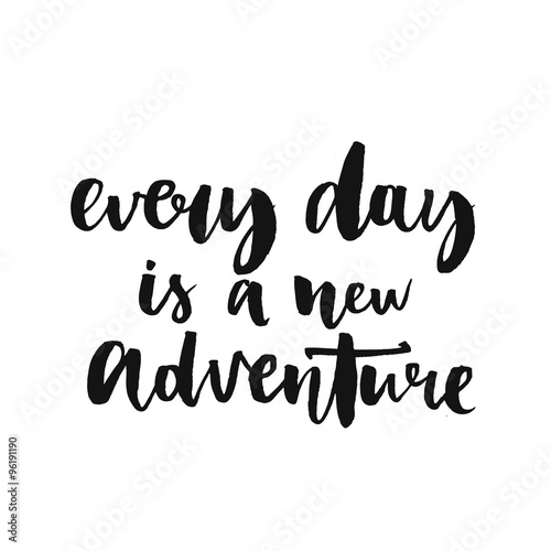 Every Day Is A New Adventure Inspirational Quote About Life