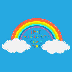 Rainbow and clouds. Make your dreams come true.  Quote motivation colored calligraphic inspiration phrase.  Lettering graphic background Flat design