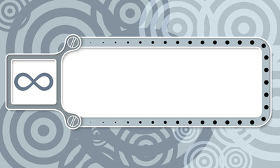 Gray box with white frame for your text and infinity symbol