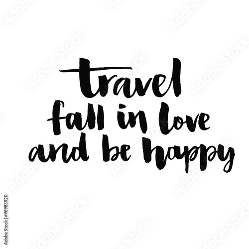 Quot Travel Fall In Love And Be Happy Inspirational Quote