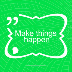 Make things happen. Inspirational motivational quote. Simple trendy design. Positive quote. Vector illustration