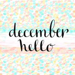 Hello December! Handwritten icon. Handdrawn vector card with confetti background