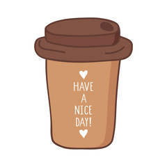 Hand drawn coffee to go cup with have a nice day lettering