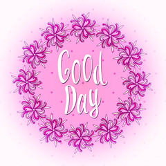 Have a good day! Nice day wishes card. Cute floral frame. Best wishes banner