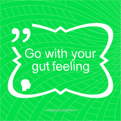 Go with your gut feeling. Inspirational motivational quote. Simple trendy design. Positive quote. Vector illustration