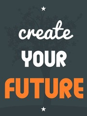 Inspirational poster - create your future