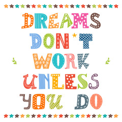 Dreams don't work unless you do. Inspirational motivational quot
