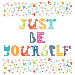 Just be yourself. Motivational poster. Inspirational colorful ty