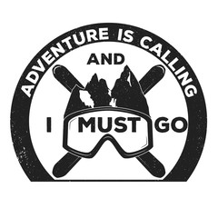 Vintage adventure logo badge, emblem with slogan. Vector illustration for different projects, prints, T-Shirt, banners, cards. invitations.
