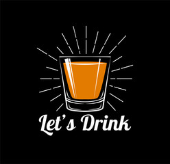 Let`s Drink - Whiskey Drinking Glass. Vector Illustration