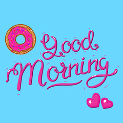 """Good Morning"" calligraphic lettering with donut and two hearts. ""Good Morning"" vector illustration."
