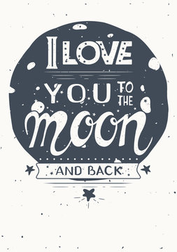 Poster with quote .I love you to the moon and back.  Hand drawn vintage print with the moon and lettering. Vector illustration