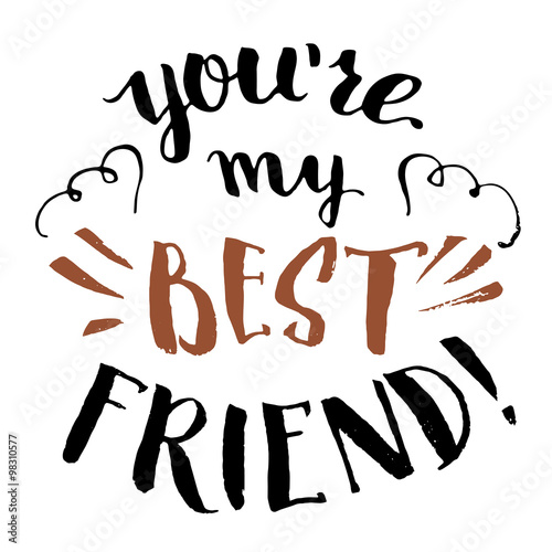 "Cool Quotes About Friendship 2: ""You're My Best Friend. Hand-lettering And Calligraphy"