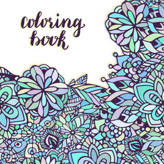 Zentangle coloring page. Doodle flowers pattern in vector. Creative floral background for packaging or book design.