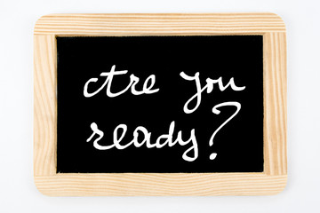 Vintage Chalkboard with wooden frame isolated on white, message Are You Ready