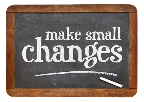 Make small changes advice