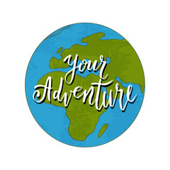 Globe earth with hand drawn quote - Your adventure. Vector illustration with handwriting lettering