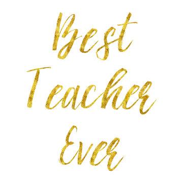 Best Teacher Ever Gold Glitter Faux Foil Metallic Quote