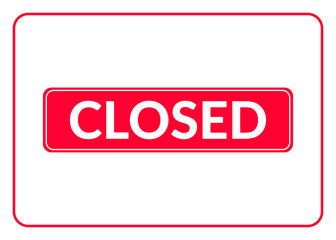 Closed Sign. No enter. Print with prohibiting symbol for store, shop, cafe, hotel, business office, etc. Informative rectangular icon. Red signboard isolated on white background. Vector illustration