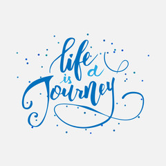 Life is a journey.
