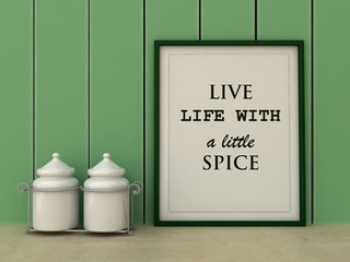 Motivation words Live Life with a little Spice. Fun, happiness concept. Inspirational quote. Home decor wall art. Scandinavian style home interior decoration