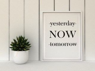 Motivation words yesterday, now, tomorrow. Live now, this moment is your life concept . Inspirational quote. Home decor wall art. Scandinavian style home interior decoration