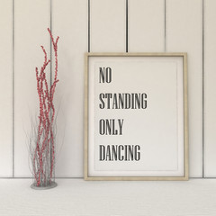 Motivation words No Standing only Dancing.Positivity, life, fun concept  Inspirational quote.Home decor wall art. Scandinavian style home interior decoration