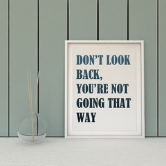 Motivation words don't' look Back, you are not going that way. Going forward, Self development, Working on myself, Change, Life, Happiness concept. Inspirational quote.Home decor wall art.