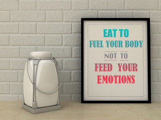 Motivation words Eat to Fuel your Body  not to Feed your Emotion