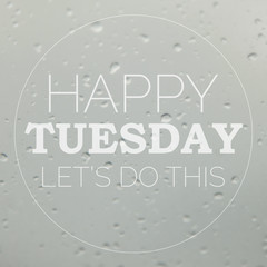 Good morning Tuesday with water drops background with copy space