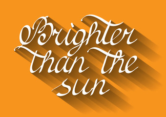 Brighter than the sun. Lettering.