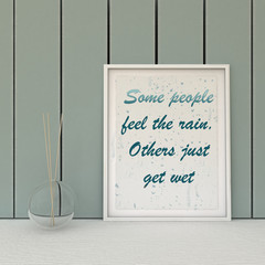 Motivation words  some people fell the rain, others just get wet. Inspirational quotation. Perception, Self development, Change, Life, Happiness concept.  Home decor  art. Scandinavian style