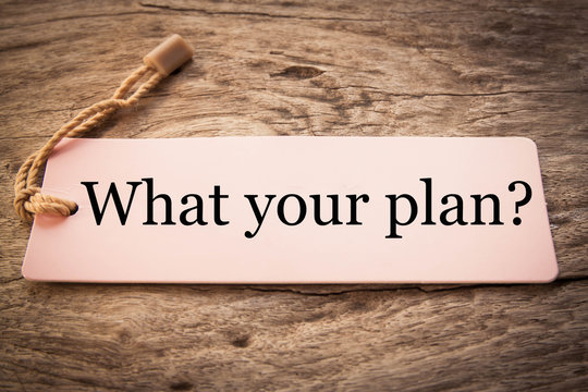 What your plan? note  text on wood