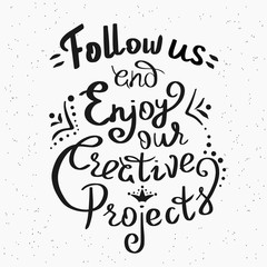 Follow us and enjoy our creative projects handwritten design