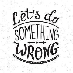Lets do something wrong handwritten design