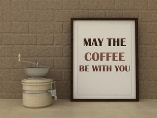 May the Coffee be with you. Kitchen Art poster. Coffee lover art.  Gourmet  gift idea. Inspirational quotation. Home decor. Scandinavian style