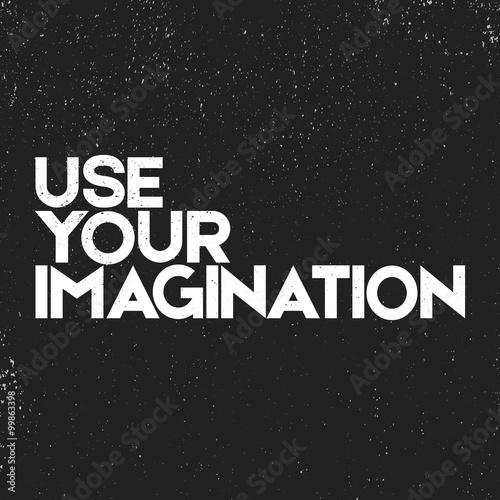 Conceptual Quote Phrase Use Your Imagination Monochrome Inspiration