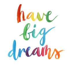 """Have big dreams"" calligraphic poster."