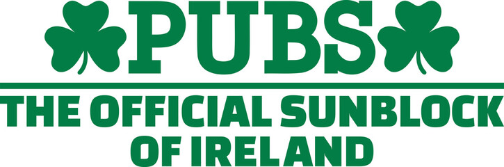 Pubs - The official sunblock of ireland - funny irish saying