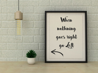Inspirational motivational quote. When nothing goes right go left. Choice, Grow, Change, Life, Happiness concept. Home decor art. Scandinavian style