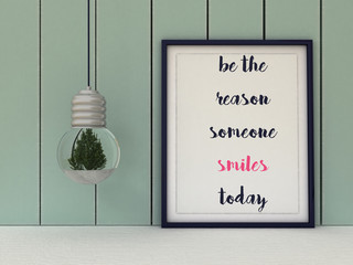 Inspirational motivational quote. Be the Reason Someone Smiles Today.  Life, Happiness concept. Scandinavian style home interior decoration.