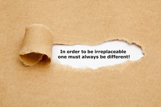 To be irreplaceable must always be different