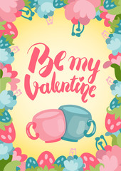 Be my valentine pretty postcard with hand lettering and flower vignette with a pair of cups and yellow background