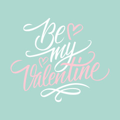 Be my Valentine hand lettering. Hand drawn card design. Handmade calligraphy. Vector illustration.